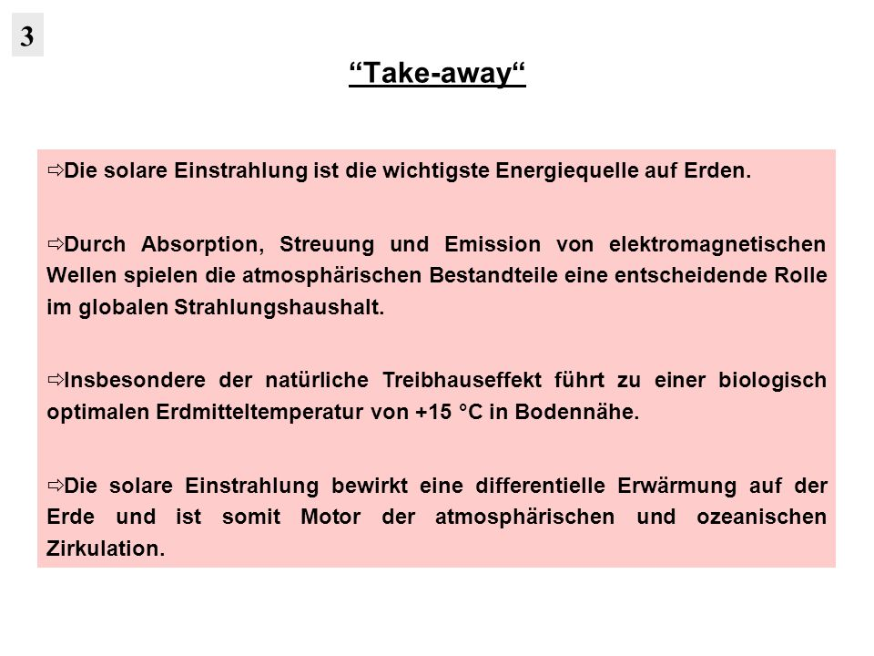 Take-away Die solare Einstrahlung ist die wichtigste Energiequelle auf Erden. Durch Absorption, Streuung und Emission von elektromagnetischen Wellen s
