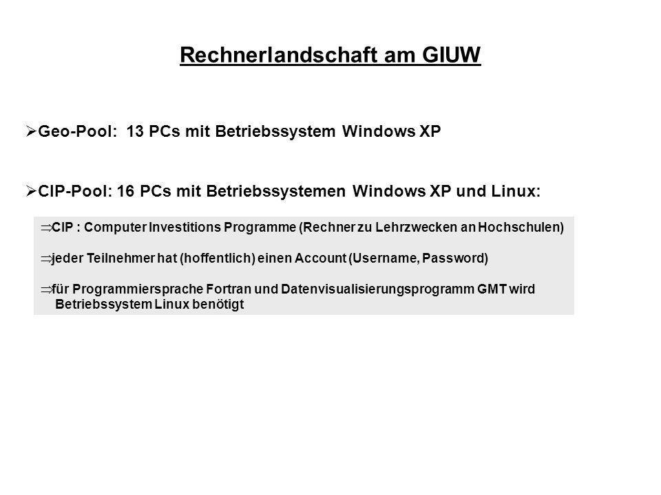 Rechnerlandschaft am GIUW Geo-Pool: 13 PCs mit Betriebssystem Windows XP CIP-Pool: 16 PCs mit Betriebssystemen Windows XP und Linux: CIP : Computer In