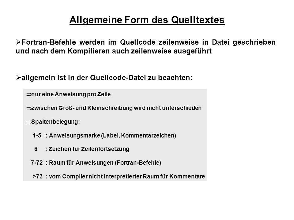 Allgemeine Form des Quelltextes Fortran-Befehle werden im Quellcode zeilenweise in Datei geschrieben und nach dem Kompilieren auch zeilenweise ausgefü