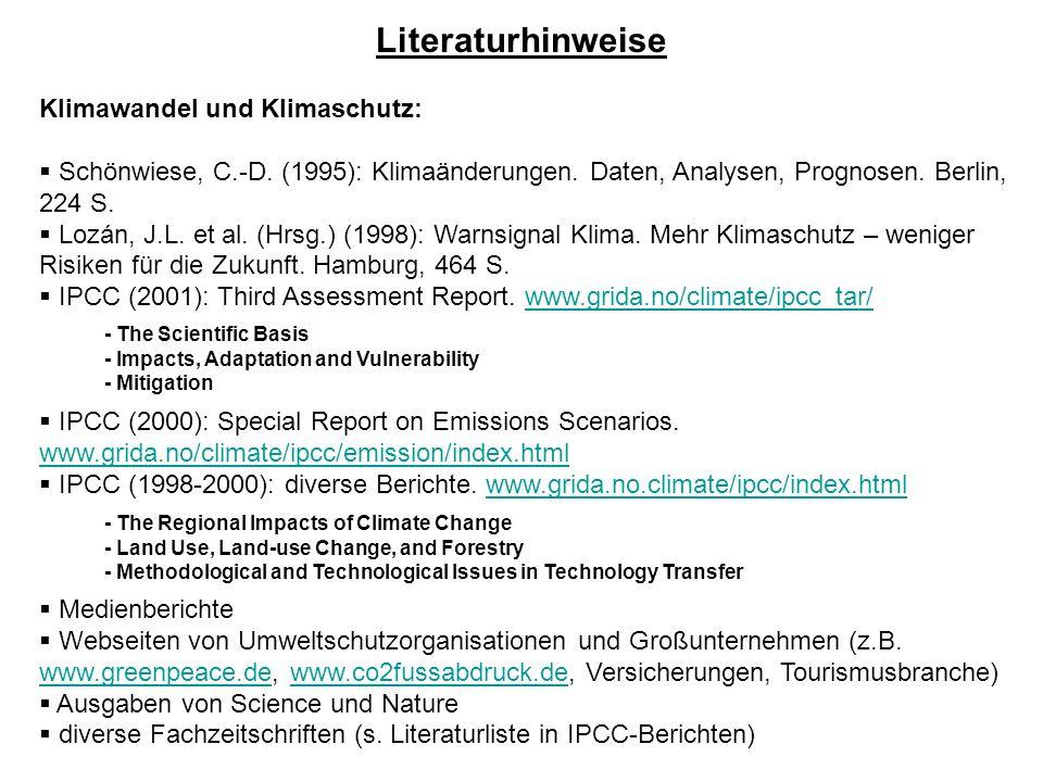 Literaturhinweise Klimawandel und Klimaschutz: Schönwiese, C.-D. (1995): Klimaänderungen. Daten, Analysen, Prognosen. Berlin, 224 S. Lozán, J.L. et al
