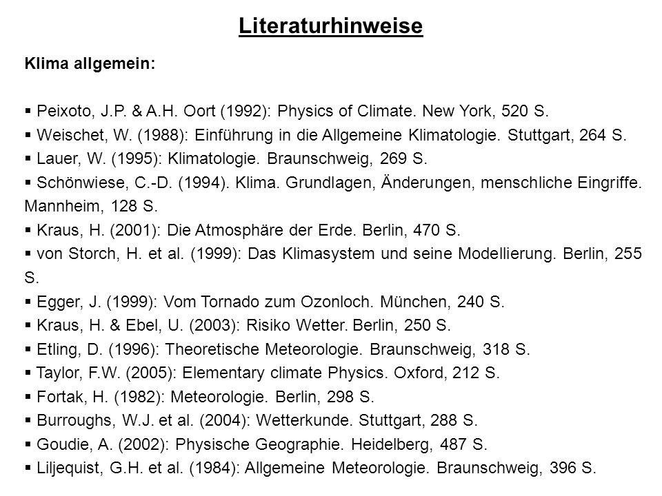 Literaturhinweise Klima allgemein: Peixoto, J.P. & A.H. Oort (1992): Physics of Climate. New York, 520 S. Weischet, W. (1988): Einführung in die Allge