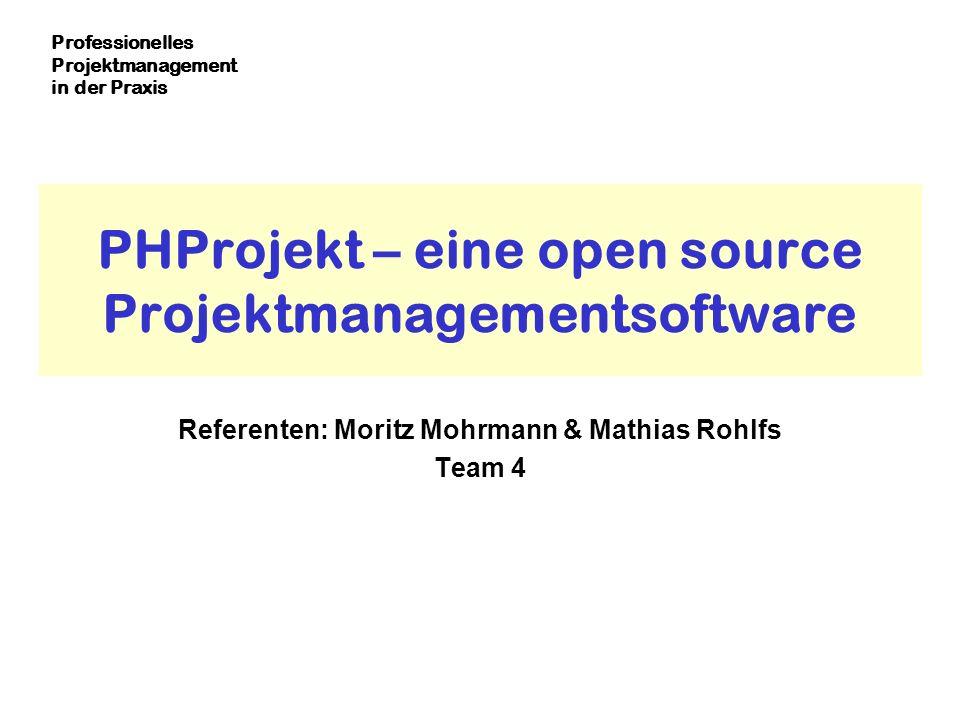 Professionelles Projektmanagement in der Praxis PHProjekt – eine open source Projektmanagementsoftware Referenten: Moritz Mohrmann & Mathias Rohlfs Te