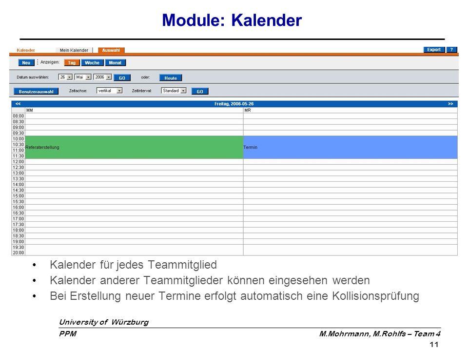 University of Würzburg PPM M.Mohrmann, M.Rohlfs – Team 4 11 Module: Kalender Kalender für jedes Teammitglied Kalender anderer Teammitglieder können ei