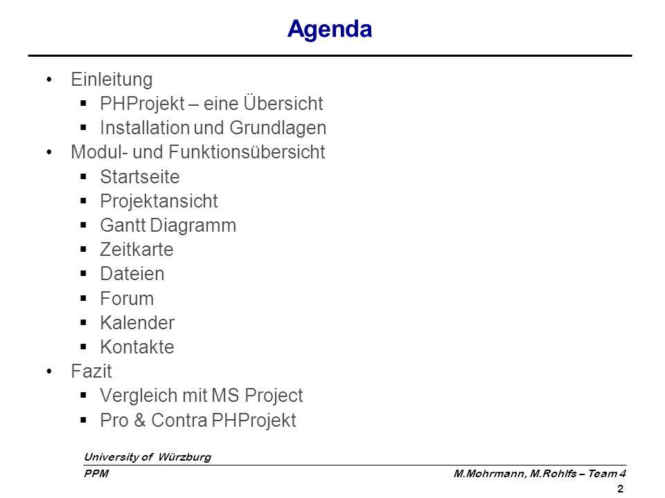 University of Würzburg PPM M.Mohrmann, M.Rohlfs – Team 4 2 Agenda Einleitung PHProjekt – eine Übersicht Installation und Grundlagen Modul- und Funktio