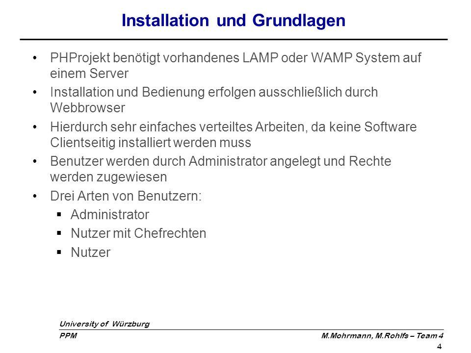 University of Würzburg PPM M.Mohrmann, M.Rohlfs – Team 4 4 Installation und Grundlagen PHProjekt benötigt vorhandenes LAMP oder WAMP System auf einem