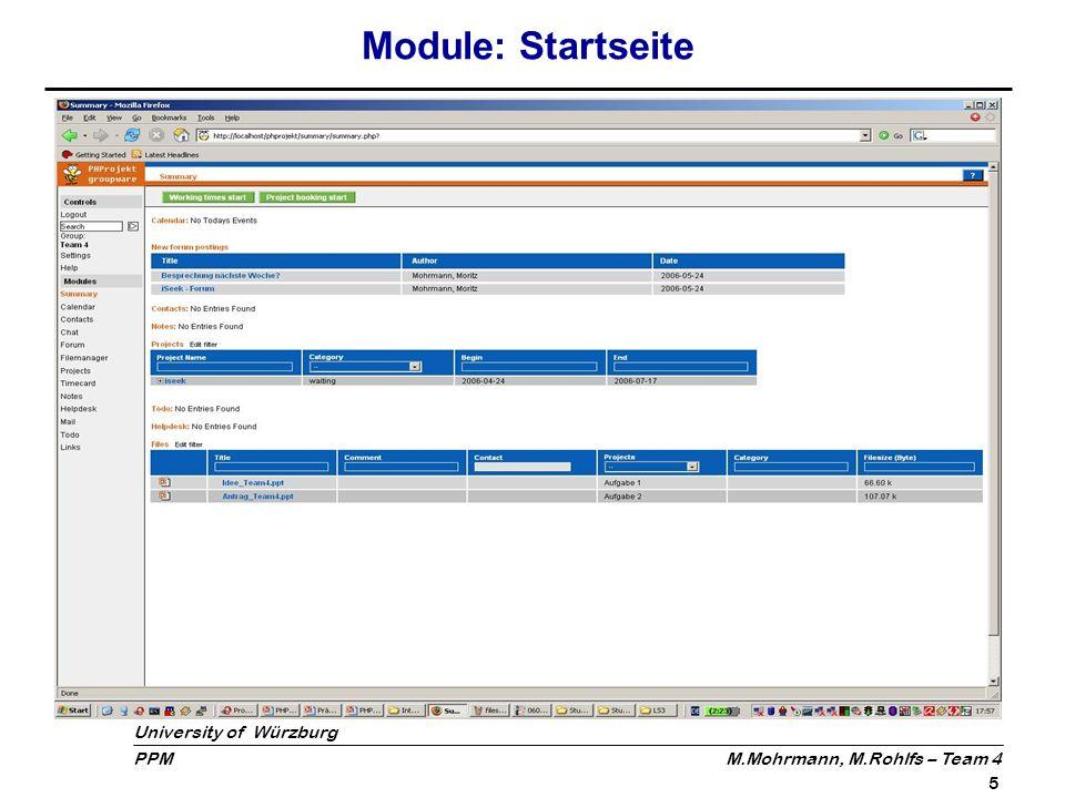 University of Würzburg PPM M.Mohrmann, M.Rohlfs – Team 4 6 Module: Projektansicht Aufgaben sind als Unterprojekte anzulegen (Unter-)Projekte können beliebig viele weiter Unterprojekte haben Hierdurch übersichtliche Strukturierung (Baumstruktur) möglich
