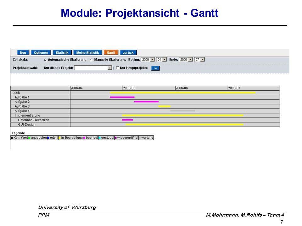 University of Würzburg PPM M.Mohrmann, M.Rohlfs – Team 4 8 Module: Zeitkarte Erfassung der Arbeitszeiten Nachbuchungen und Veränderungen können direkt vorgenommen werden Export in verschiedene Formate (z.B.