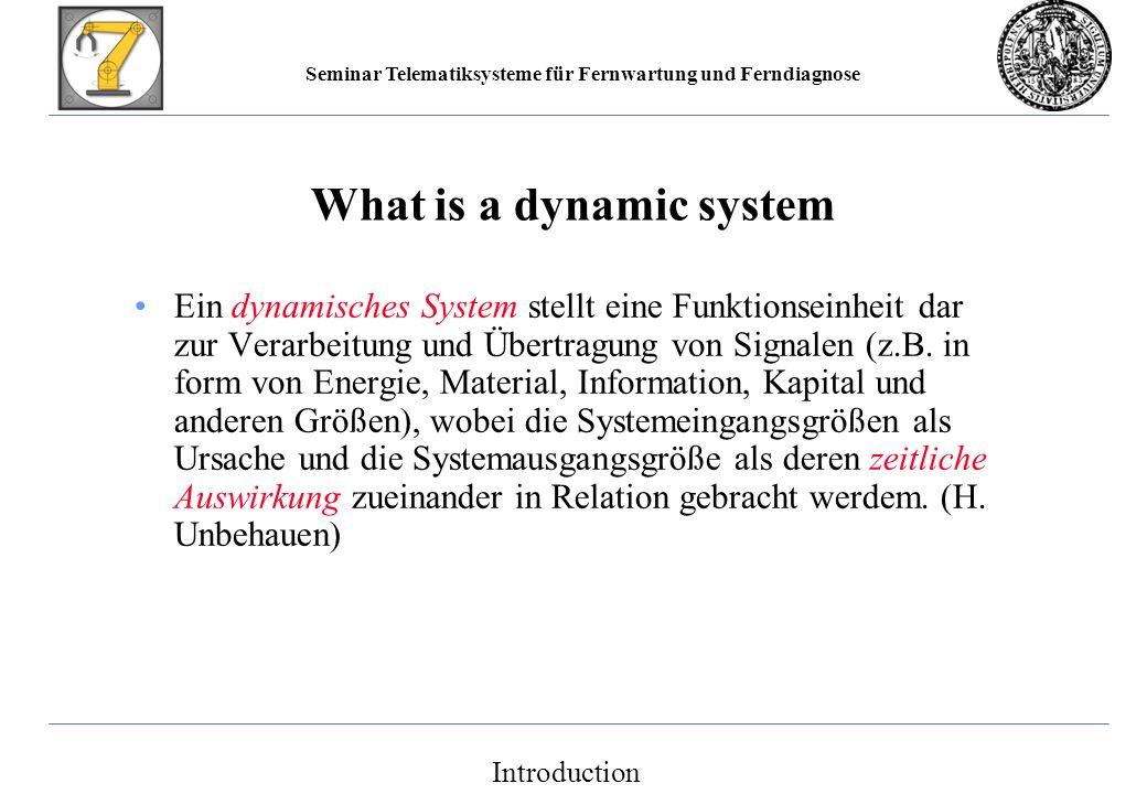 Seminar Telematiksysteme für Fernwartung und Ferndiagnose What is a dynamic system Ein dynamisches System stellt eine Funktionseinheit dar zur Verarbeitung und Übertragung von Signalen (z.B.