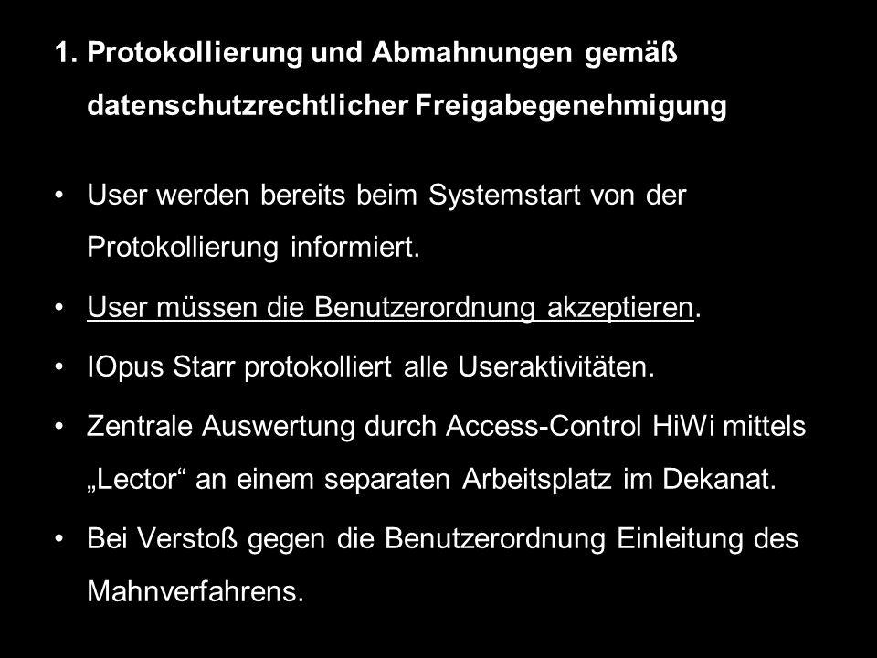 1.Protokollierung und Abmahnungen gemäß datenschutzrechtlicher Freigabegenehmigung User werden bereits beim Systemstart von der Protokollierung inform