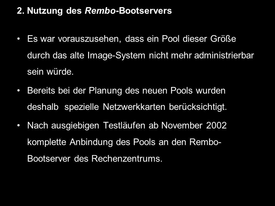2. Nutzung des Rembo-Bootservers Es war vorauszusehen, dass ein Pool dieser Größe durch das alte Image-System nicht mehr administrierbar sein würde. B