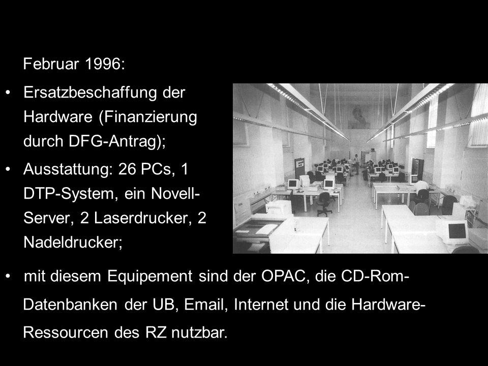 Februar 1996: Ersatzbeschaffung der Hardware (Finanzierung durch DFG-Antrag); Ausstattung: 26 PCs, 1 DTP-System, ein Novell- Server, 2 Laserdrucker, 2