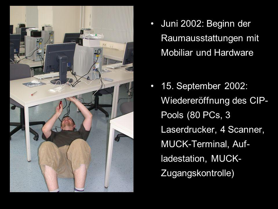 Juni 2002: Beginn der Raumausstattungen mit Mobiliar und Hardware 15. September 2002: Wiedereröffnung des CIP- Pools (80 PCs, 3 Laserdrucker, 4 Scanne