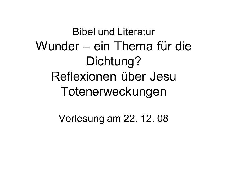 Bibel und Literatur Wunder – ein Thema für die Dichtung? Reflexionen über Jesu Totenerweckungen Vorlesung am 22. 12. 08