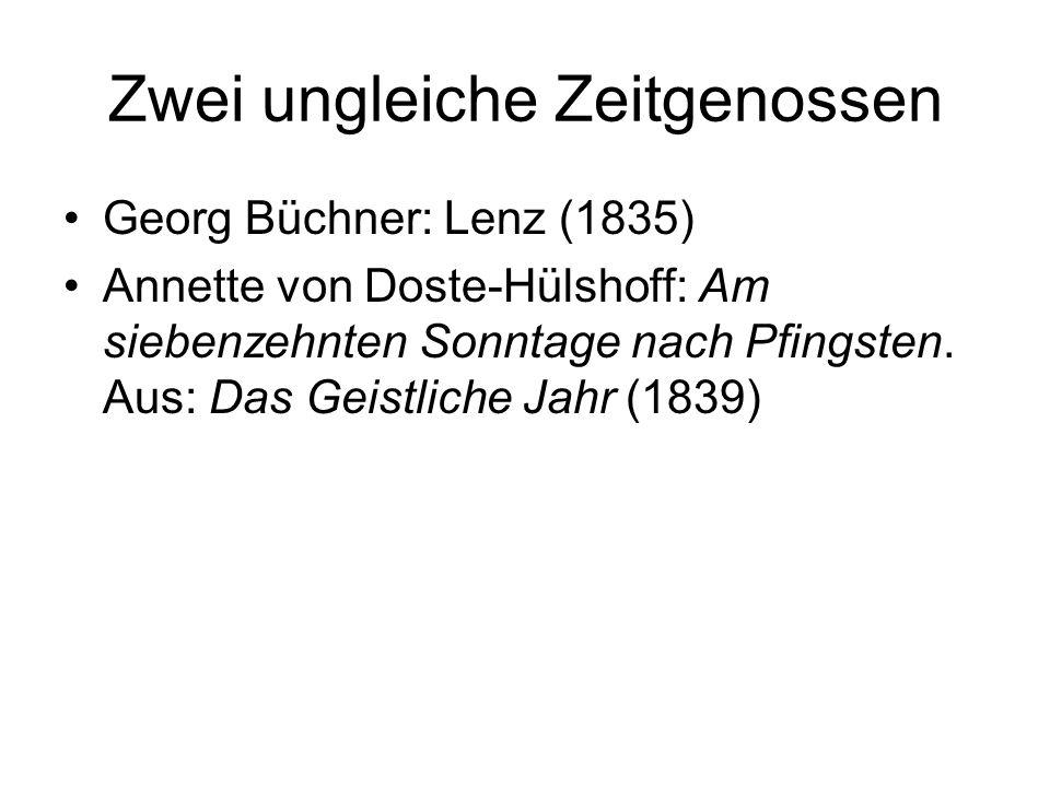Zwei ungleiche Zeitgenossen Georg Büchner: Lenz (1835) Annette von Doste-Hülshoff: Am siebenzehnten Sonntage nach Pfingsten. Aus: Das Geistliche Jahr