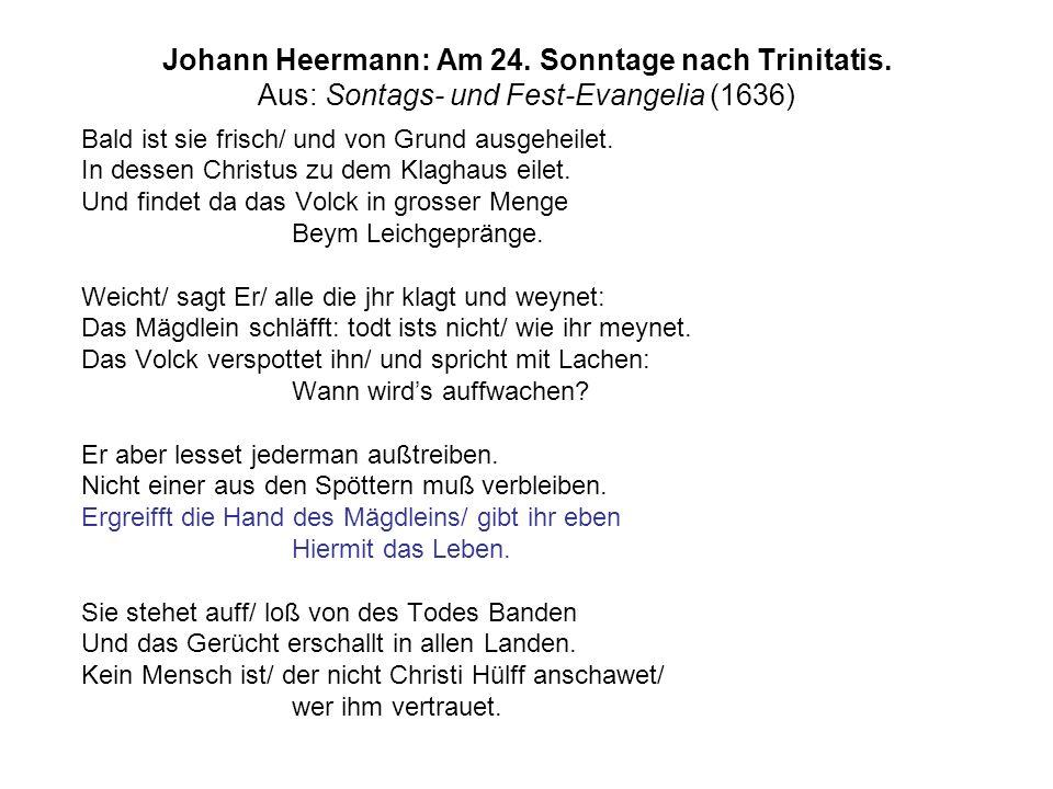 Johann Heermann: Am 24. Sonntage nach Trinitatis. Aus: Sontags- und Fest-Evangelia (1636) Bald ist sie frisch/ und von Grund ausgeheilet. In dessen Ch