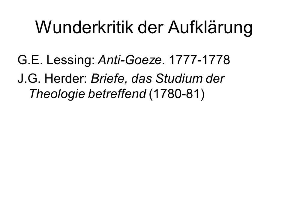Wunderkritik der Aufklärung G.E. Lessing: Anti-Goeze. 1777-1778 J.G. Herder: Briefe, das Studium der Theologie betreffend (1780-81)