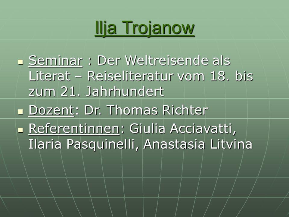 Ilja Trojanow Seminar : Der Weltreisende als Literat – Reiseliteratur vom 18. bis zum 21. Jahrhundert Seminar : Der Weltreisende als Literat – Reiseli