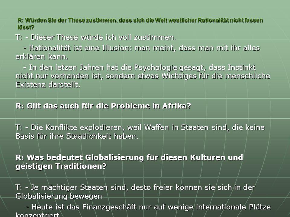 R: Würden Sie der These zustimmen, dass sich die Welt westlicher Rationalität nicht fassen lässt? R: Würden Sie der These zustimmen, dass sich die Wel