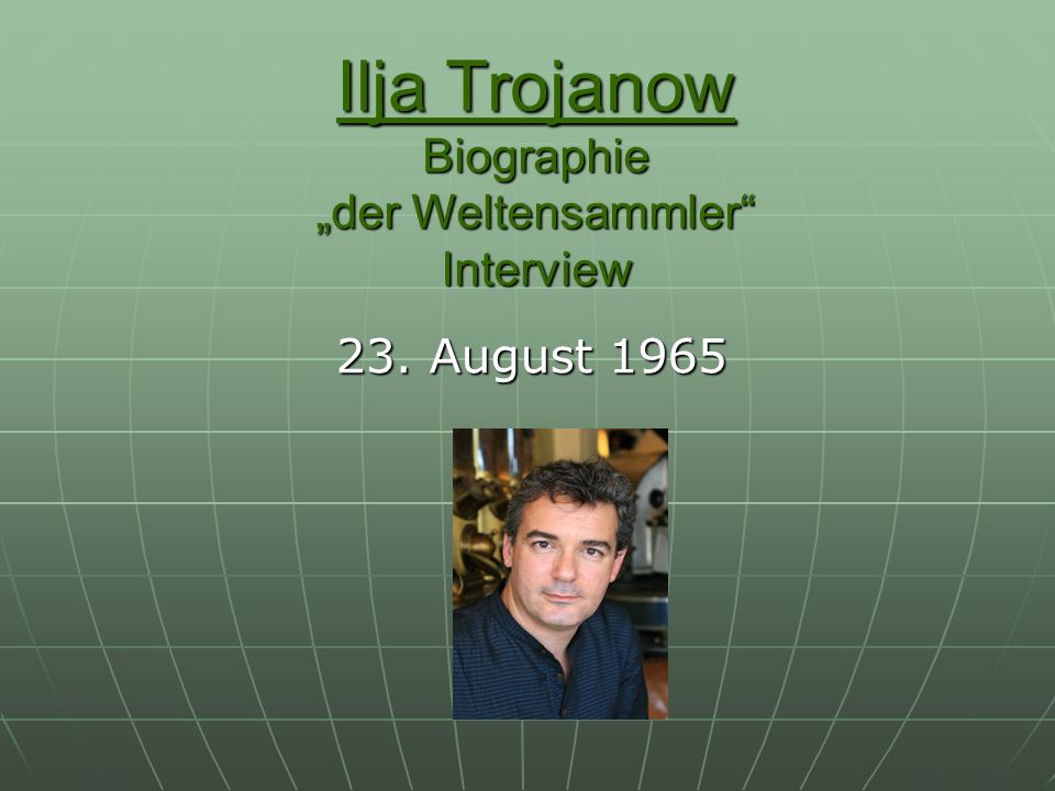 Ilja Trojanow Biographie der Weltensammler Interview 23. August 1965