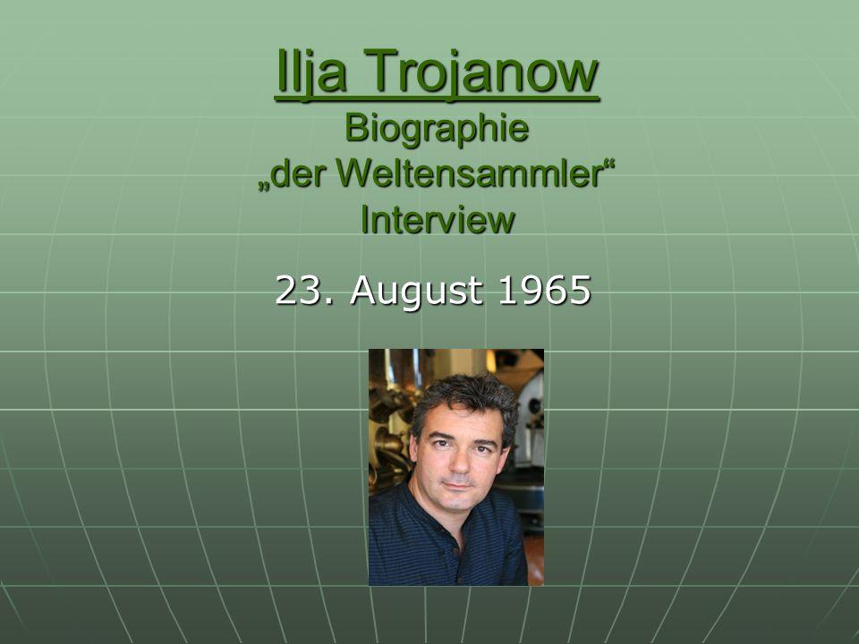 Gespräch: Adalbert Reif mit Ilija Trojanow R: Herr Trojanow, Sie gelten als einer der wenigen Weltbürger der deutschsprachigen Literatur.