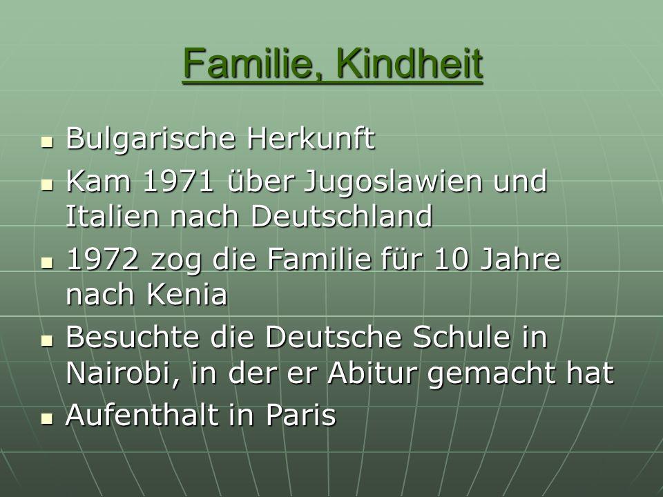 Familie, Kindheit Bulgarische Herkunft Bulgarische Herkunft Kam 1971 über Jugoslawien und Italien nach Deutschland Kam 1971 über Jugoslawien und Itali