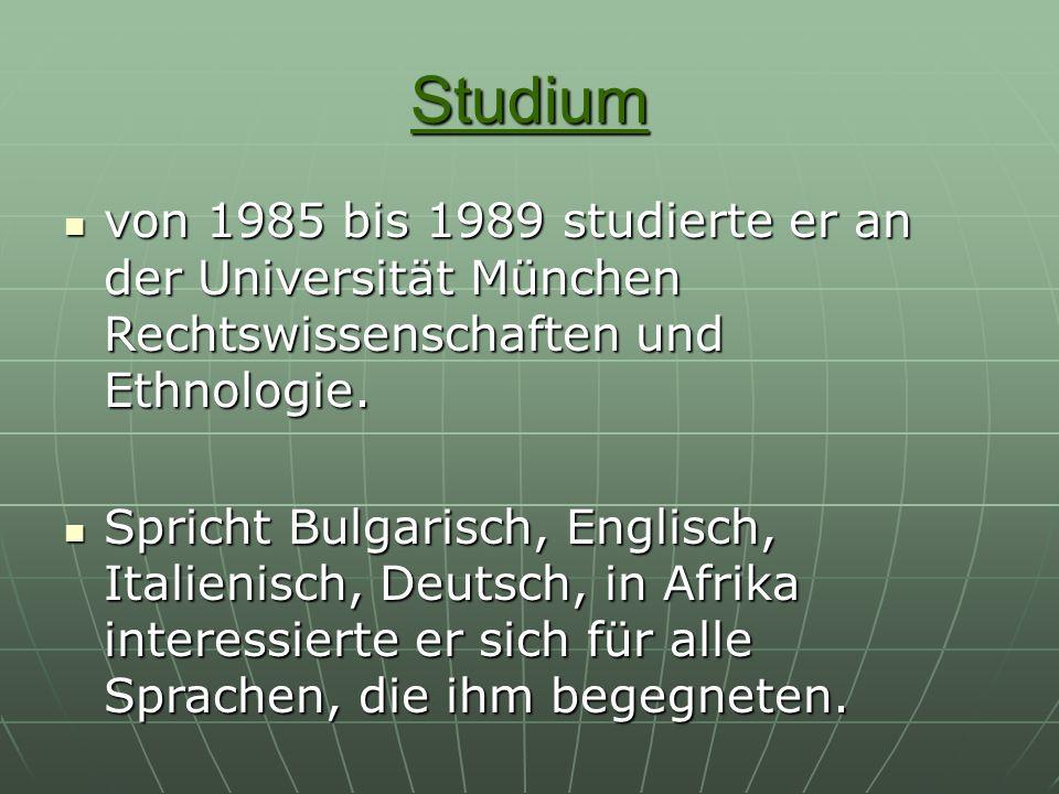 Studium von 1985 bis 1989 studierte er an der Universität München Rechtswissenschaften und Ethnologie. von 1985 bis 1989 studierte er an der Universit