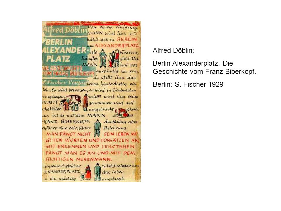 Alfred Döblin: Berlin Alexanderplatz. Die Geschichte vom Franz Biberkopf. Berlin: S. Fischer 1929
