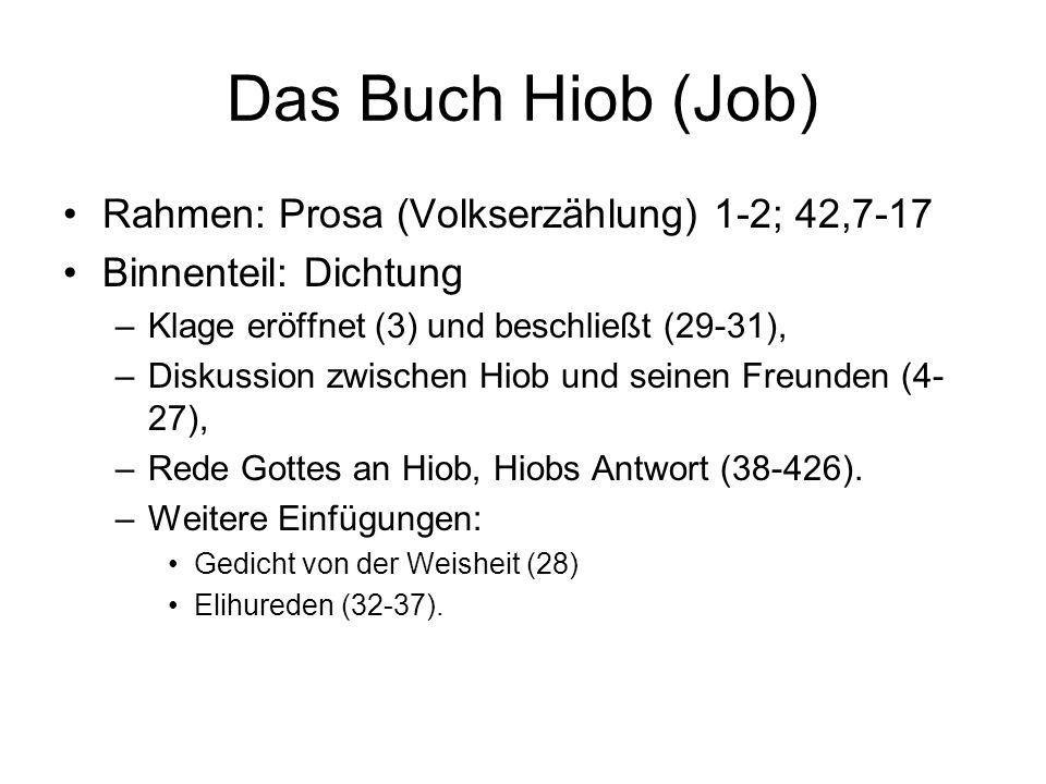 Das Buch Hiob (Job) Rahmen: Prosa (Volkserzählung) 1-2; 42,7-17 Binnenteil: Dichtung –Klage eröffnet (3) und beschließt (29-31), –Diskussion zwischen