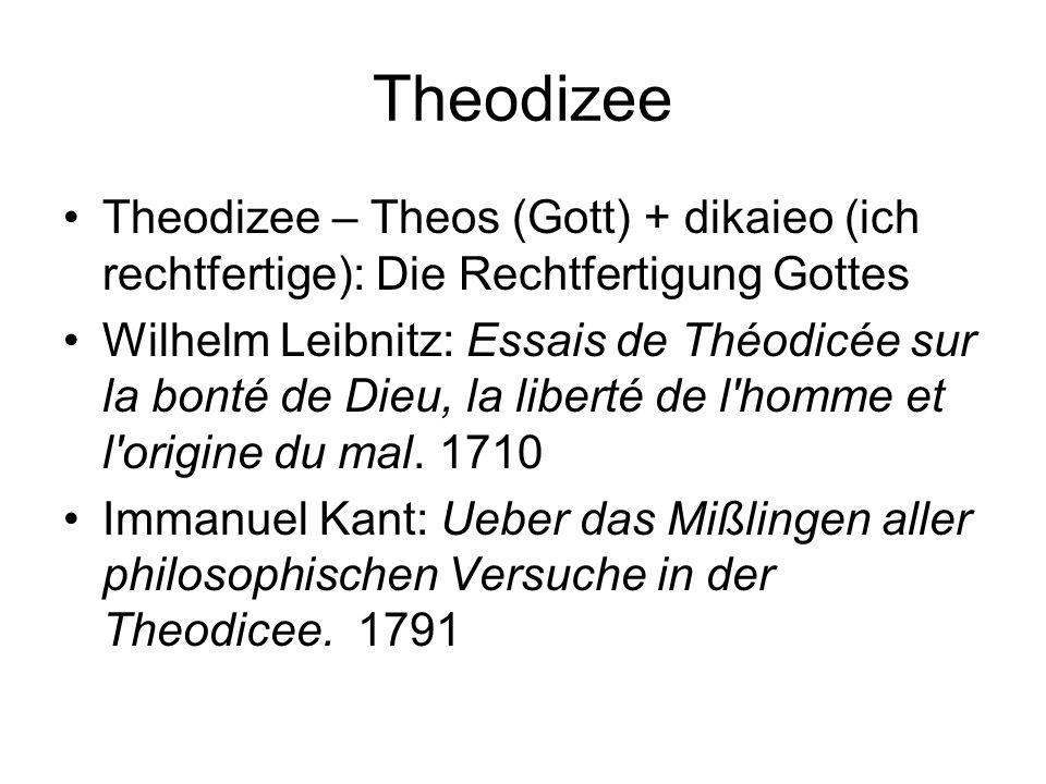 Theodizee Theodizee – Theos (Gott) + dikaieo (ich rechtfertige): Die Rechtfertigung Gottes Wilhelm Leibnitz: Essais de Théodicée sur la bonté de Dieu,