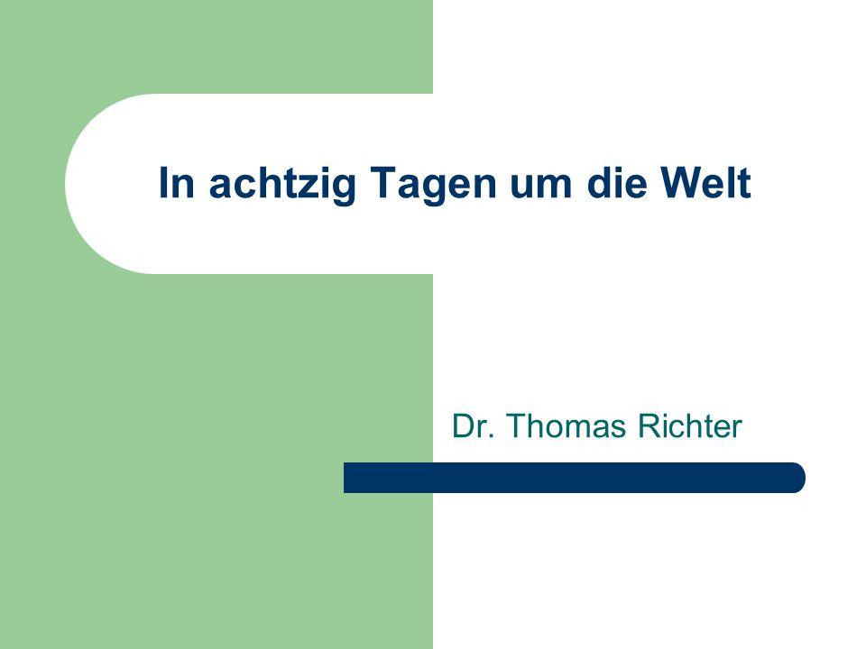 In achtzig Tagen um die Welt Dr. Thomas Richter