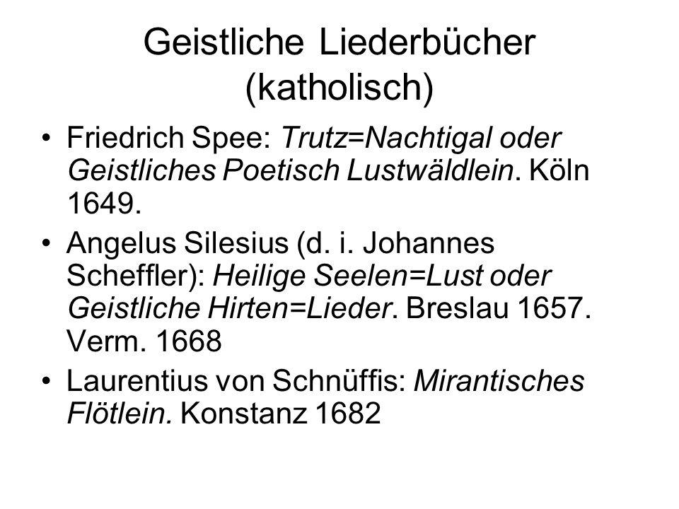 Geistliche Liederbücher (katholisch) Friedrich Spee: Trutz=Nachtigal oder Geistliches Poetisch Lustwäldlein. Köln 1649. Angelus Silesius (d. i. Johann