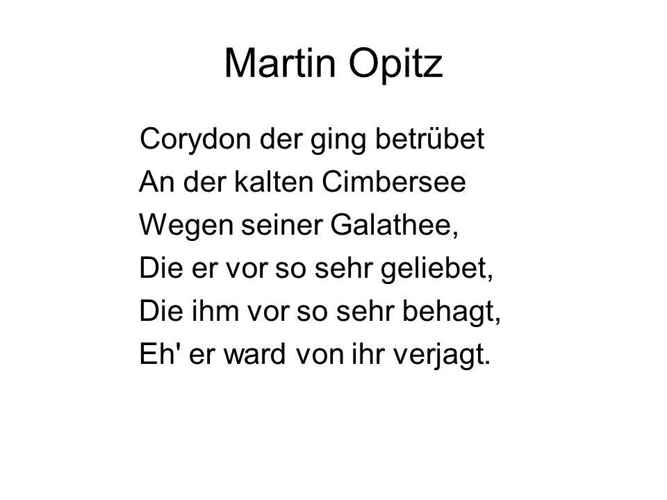 Martin Opitz Corydon der ging betrübet An der kalten Cimbersee Wegen seiner Galathee, Die er vor so sehr geliebet, Die ihm vor so sehr behagt, Eh' er