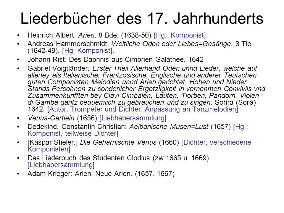 Liederbücher des 17. Jahrhunderts Heinrich Albert: Arien. 8 Bde. (1638-50) [Hg.: Komponist]. Andreas Hammerschmidt: Weltliche Oden oder Liebes=Gesänge