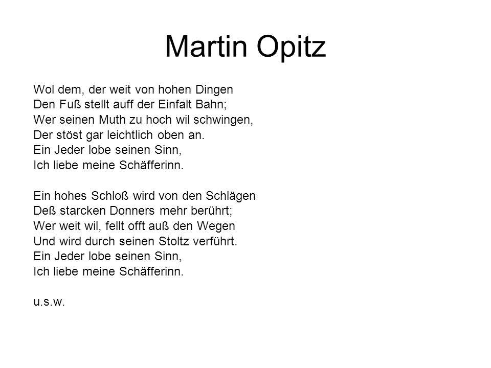 Martin Opitz Wol dem, der weit von hohen Dingen Den Fuß stellt auff der Einfalt Bahn; Wer seinen Muth zu hoch wil schwingen, Der stöst gar leichtlich