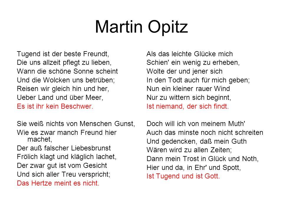 Martin Opitz Tugend ist der beste Freundt, Die uns allzeit pflegt zu lieben, Wann die schöne Sonne scheint Und die Wolcken uns betrüben; Reisen wir gl