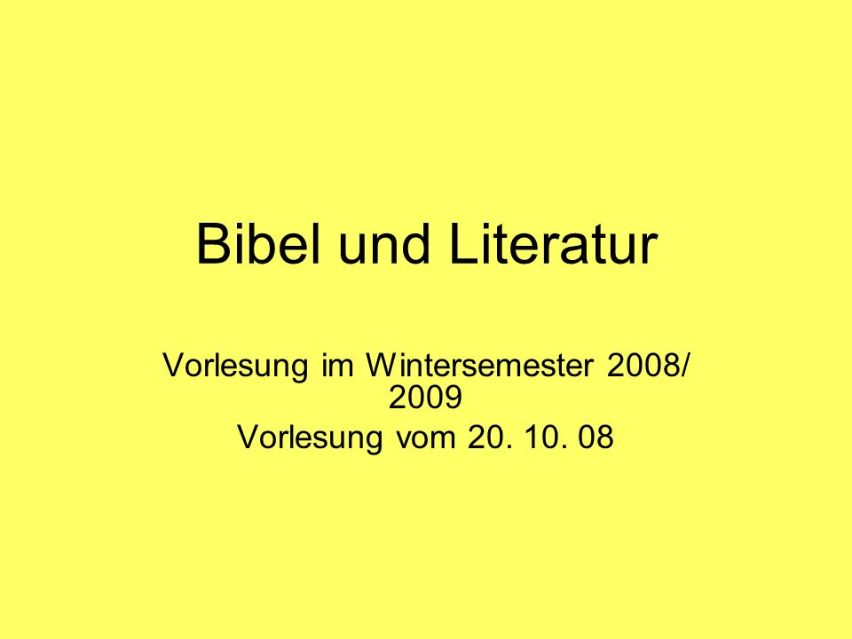 Bibel und Literatur Vorlesung im Wintersemester 2008/ 2009 Vorlesung vom 20. 10. 08