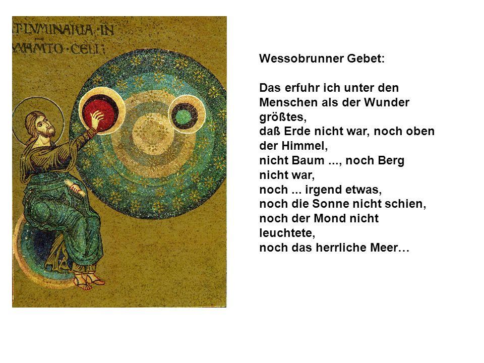 Wessobrunner Gebet: Das erfuhr ich unter den Menschen als der Wunder größtes, daß Erde nicht war, noch oben der Himmel, nicht Baum..., noch Berg nicht war, noch...