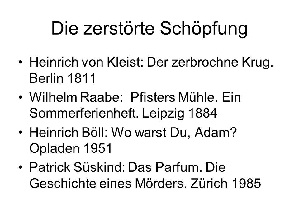 Die zerstörte Schöpfung Heinrich von Kleist: Der zerbrochne Krug. Berlin 1811 Wilhelm Raabe: Pfisters Mühle. Ein Sommerferienheft. Leipzig 1884 Heinri