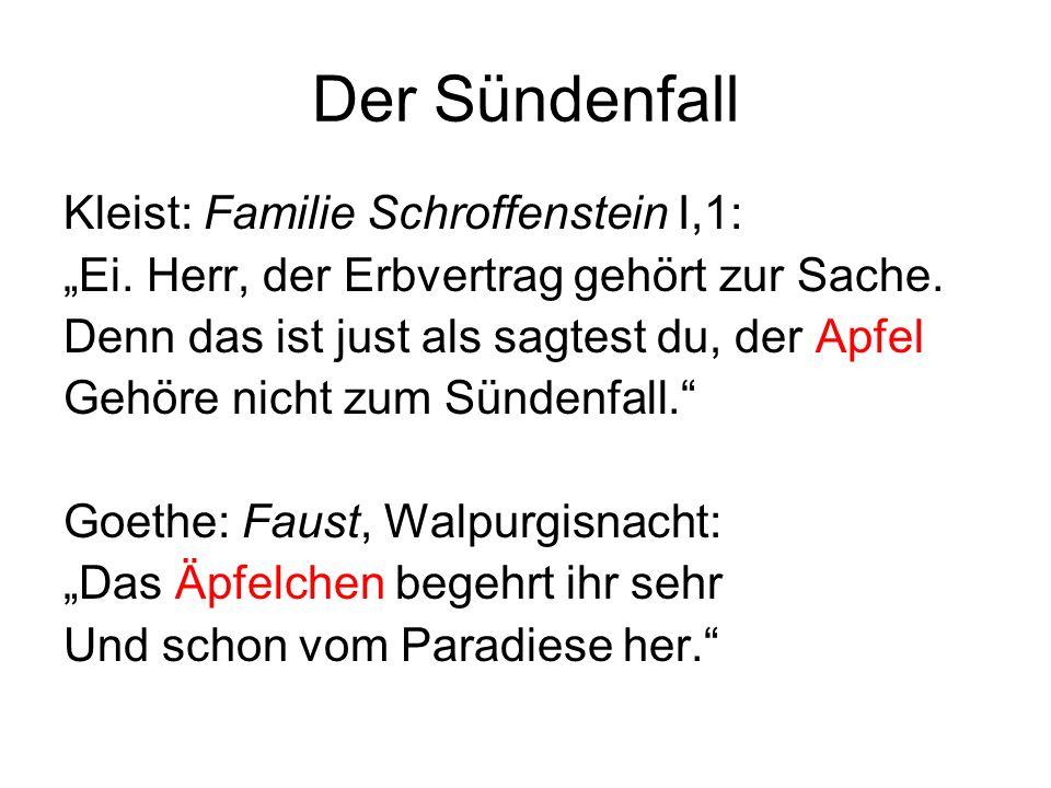 Der Sündenfall Kleist: Familie Schroffenstein I,1: Ei. Herr, der Erbvertrag gehört zur Sache. Denn das ist just als sagtest du, der Apfel Gehöre nicht