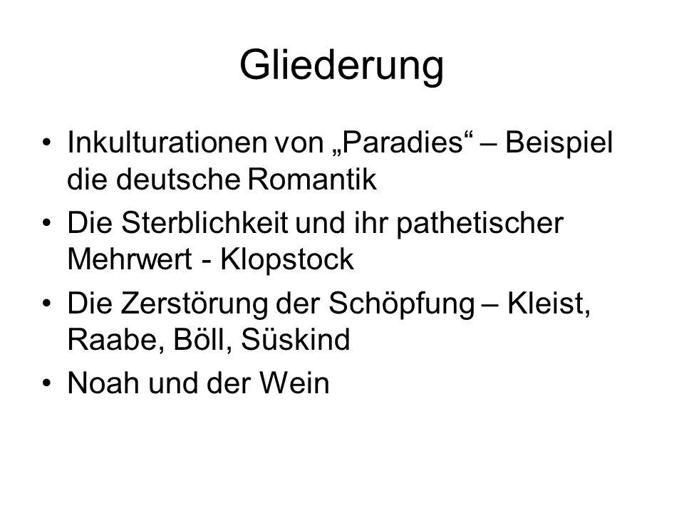 Gliederung Inkulturationen von Paradies – Beispiel die deutsche Romantik Die Sterblichkeit und ihr pathetischer Mehrwert - Klopstock Die Zerstörung de