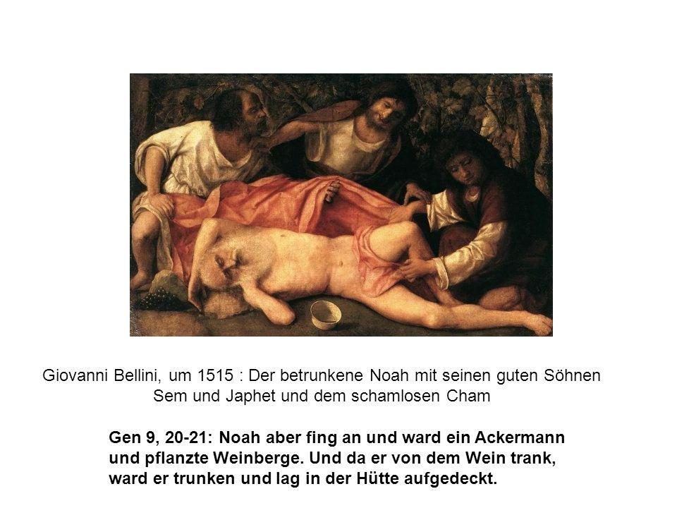 Giovanni Bellini, um 1515 : Der betrunkene Noah mit seinen guten Söhnen Sem und Japhet und dem schamlosen Cham Gen 9, 20-21: Noah aber fing an und war