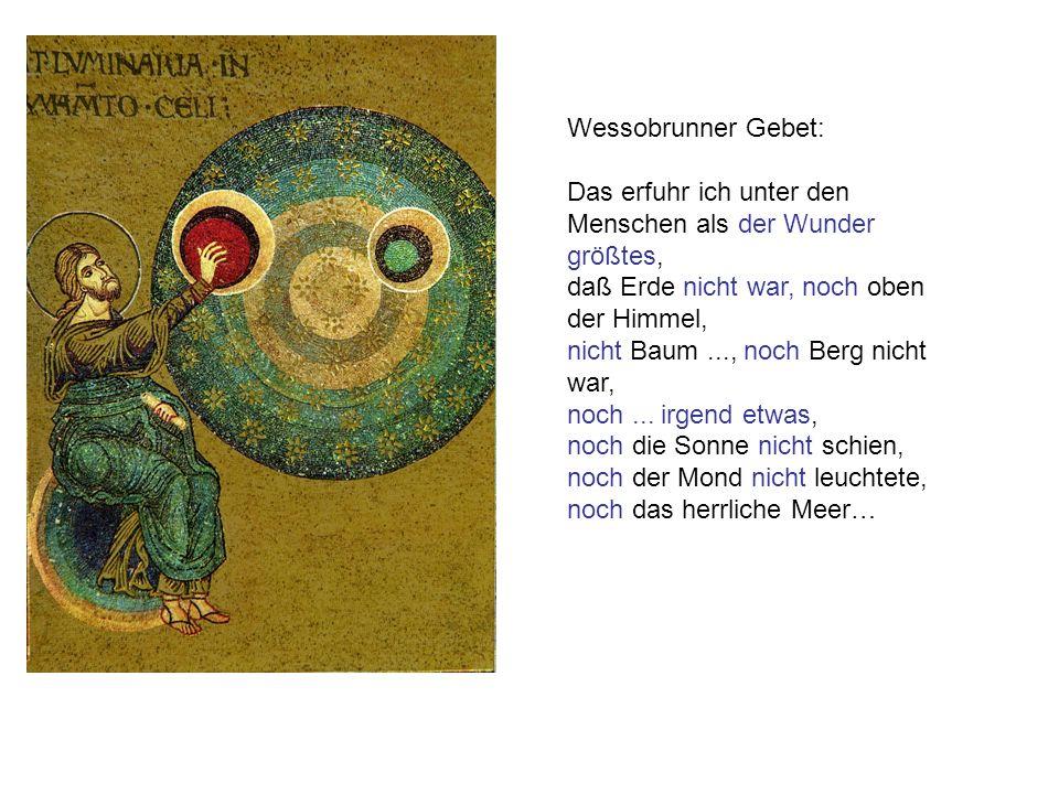 Wessobrunner Gebet: Das erfuhr ich unter den Menschen als der Wunder größtes, daß Erde nicht war, noch oben der Himmel, nicht Baum..., noch Berg nicht