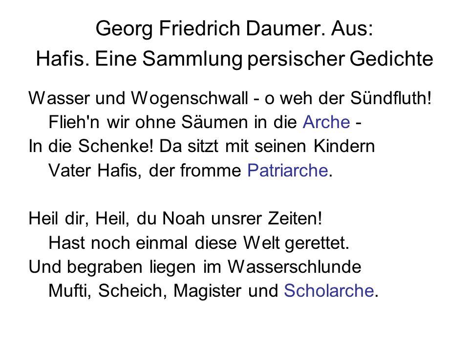 Georg Friedrich Daumer. Aus: Hafis. Eine Sammlung persischer Gedichte Wasser und Wogenschwall - o weh der Sündfluth! Flieh'n wir ohne Säumen in die Ar