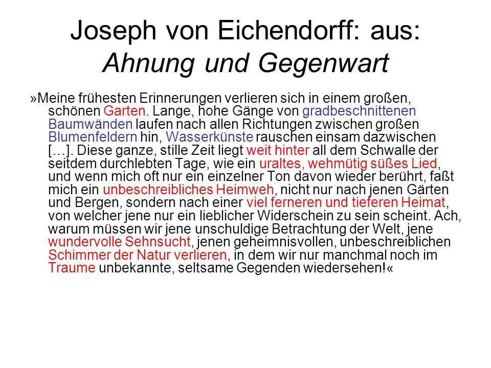 Joseph von Eichendorff: aus: Ahnung und Gegenwart »Meine frühesten Erinnerungen verlieren sich in einem großen, schönen Garten. Lange, hohe Gänge von