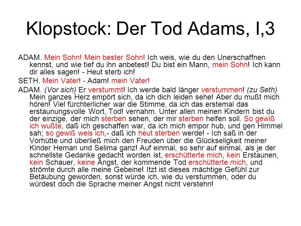 Klopstock: Der Tod Adams, I,3 ADAM. Mein Sohn! Mein bester Sohn! Ich weis, wie du den Unerschaffnen kennst, und wie tief du ihn anbetest! Du bist ein