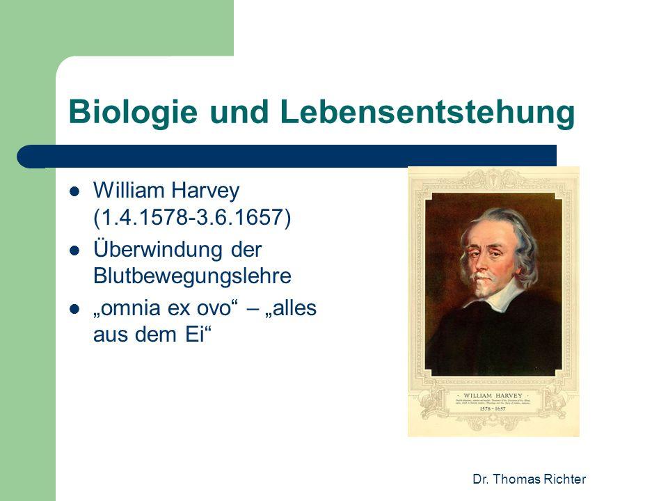 Dr. Thomas Richter Biologie und Lebensentstehung William Harvey (1.4.1578-3.6.1657) Überwindung der Blutbewegungslehre omnia ex ovo – alles aus dem Ei
