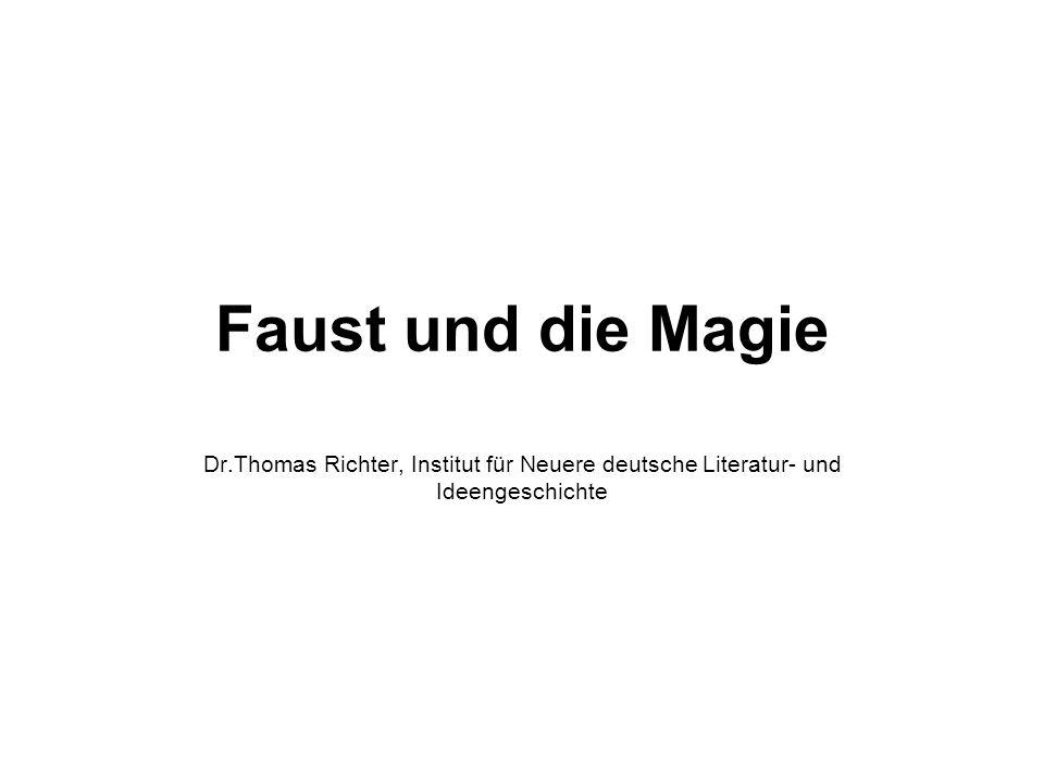 Faust und die Magie Dr.Thomas Richter, Institut für Neuere deutsche Literatur- und Ideengeschichte