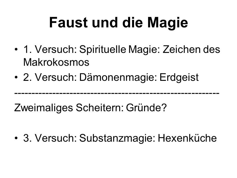 Faust und die Magie 1. Versuch: Spirituelle Magie: Zeichen des Makrokosmos 2. Versuch: Dämonenmagie: Erdgeist ----------------------------------------