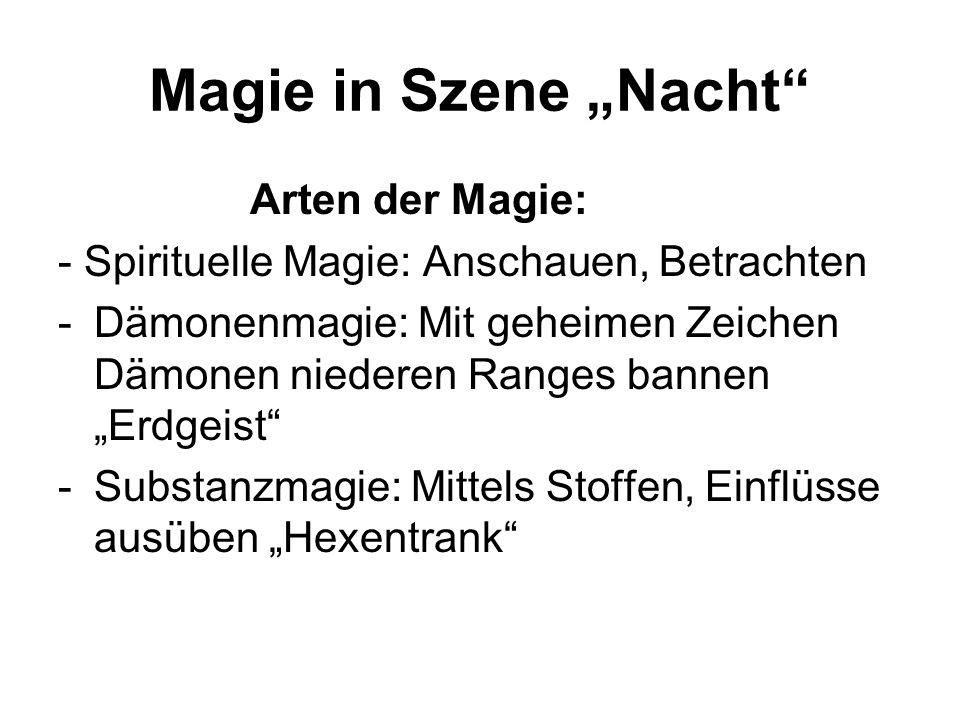 Magie in Szene Nacht Arten der Magie: - Spirituelle Magie: Anschauen, Betrachten -Dämonenmagie: Mit geheimen Zeichen Dämonen niederen Ranges bannen Er