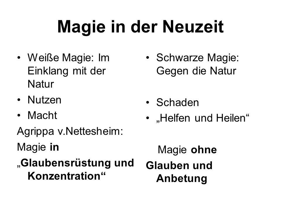 Magie in der Neuzeit Weiße Magie: Im Einklang mit der Natur Nutzen Macht Agrippa v.Nettesheim: Magie in Glaubensrüstung und Konzentration Schwarze Mag
